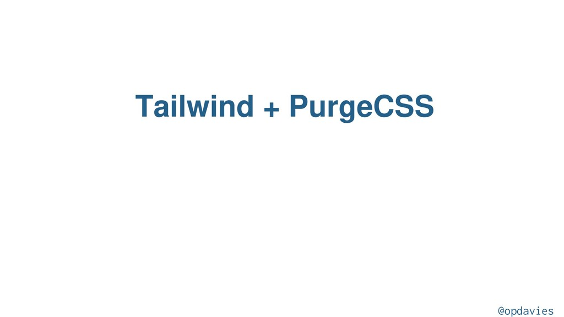 Tailwind + PurgeCSS @opdavies