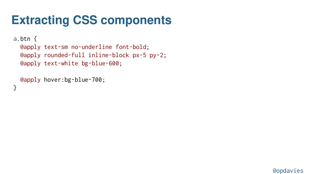 Extracting CSS components a.btn { @apply text-s...