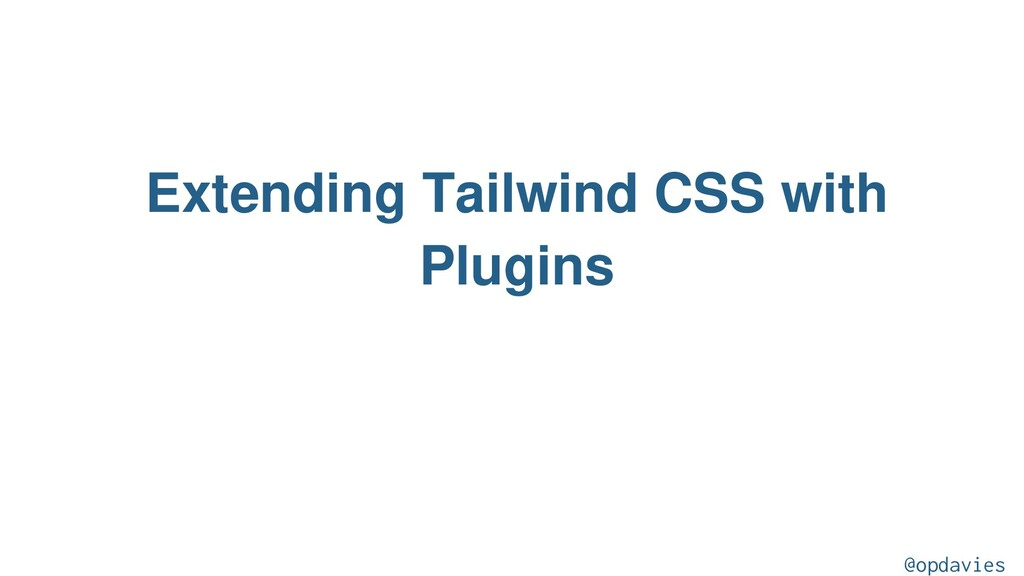Extending Tailwind CSS with Plugins @opdavies