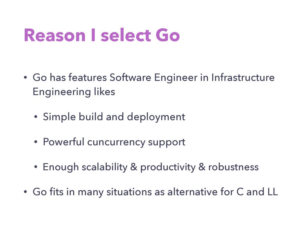 Reason I select Go • Go has features Software E...