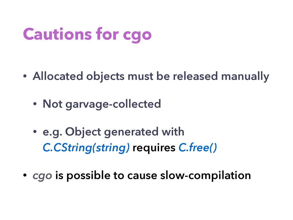 Cautions for cgo • Allocated objects must be re...