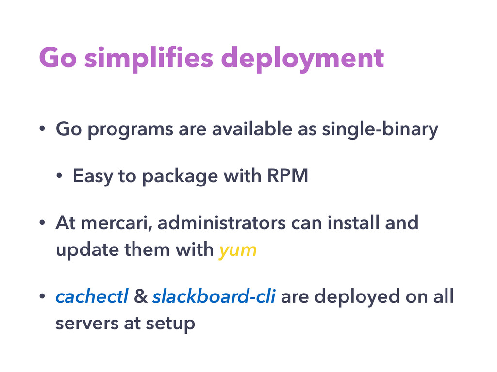 Go simplifies deployment • Go programs are avail...
