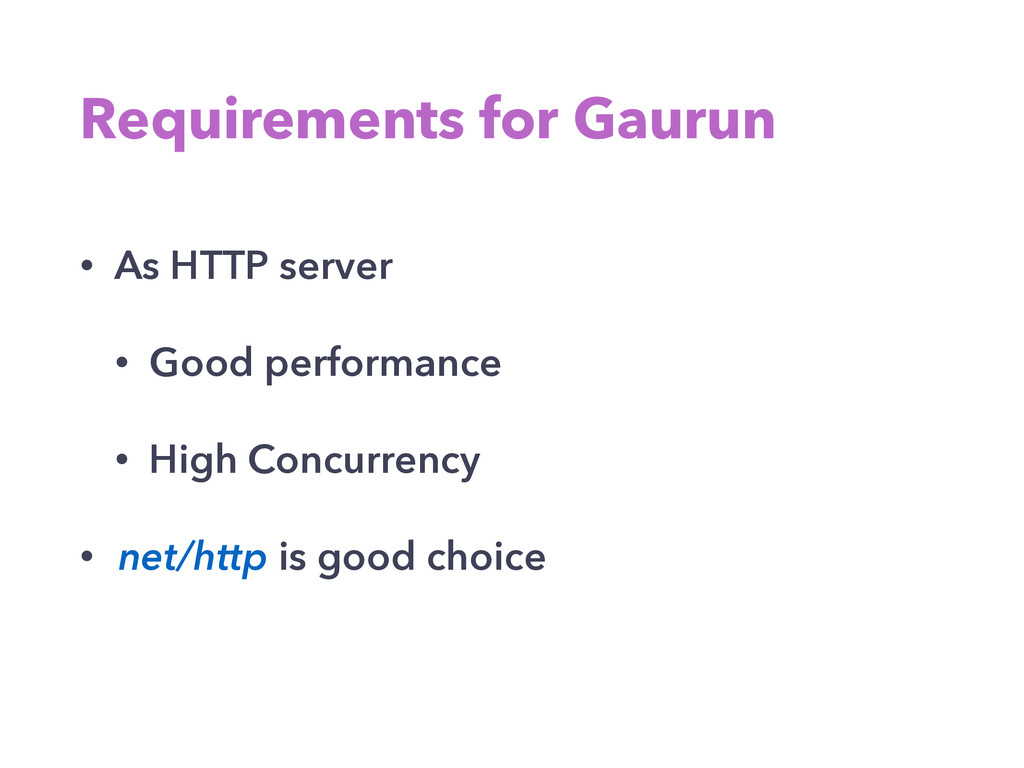 Requirements for Gaurun • As HTTP server • Good...