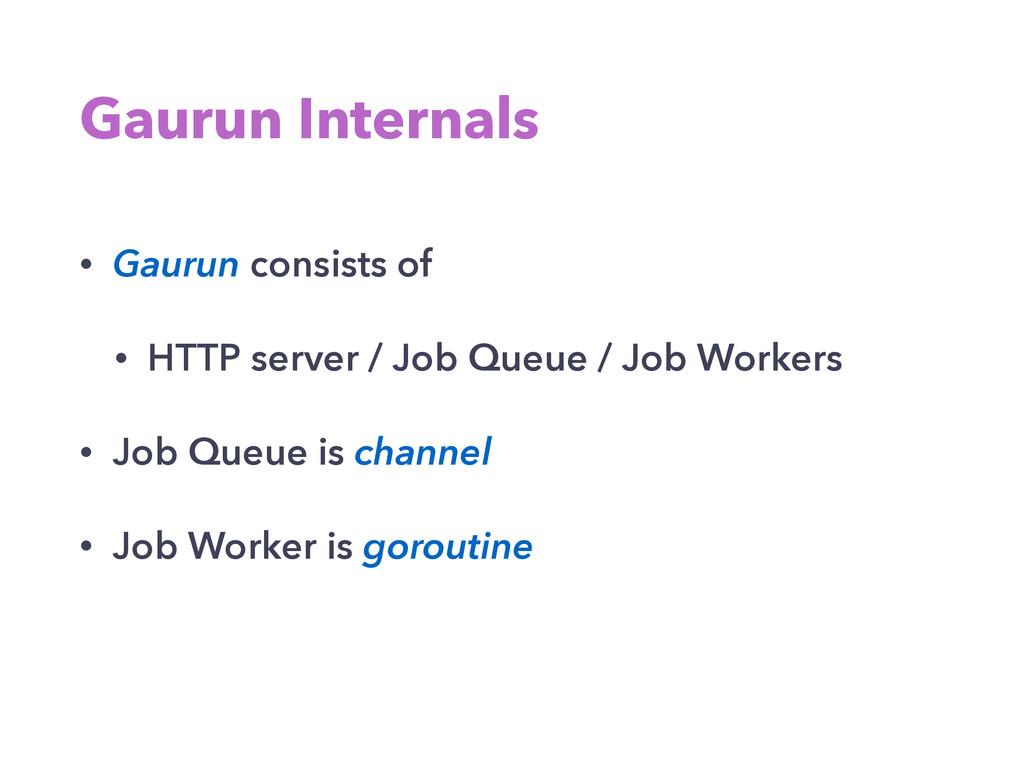 Gaurun Internals • Gaurun consists of • HTTP se...