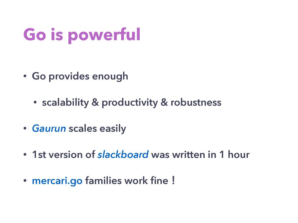 Go is powerful • Go provides enough • scalabili...