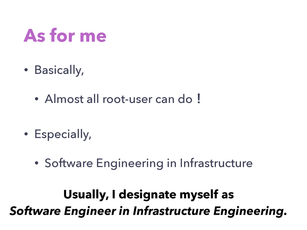 As for me • Basically, • Almost all root-user c...