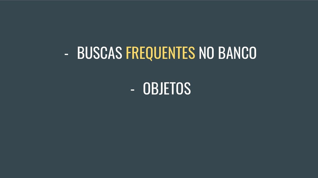 - BUSCAS FREQUENTES NO BANCO - OBJETOS