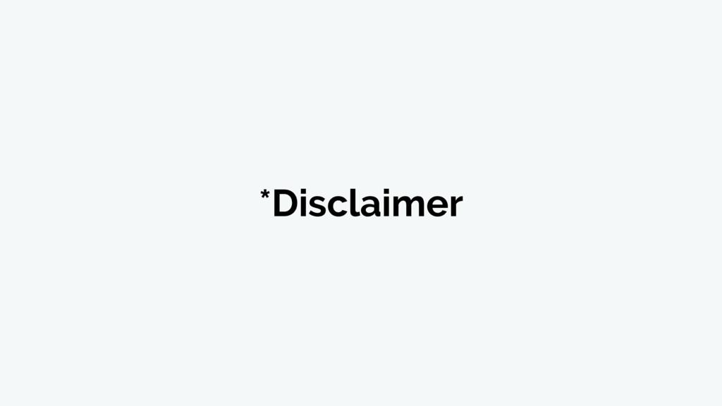 *Disclaimer