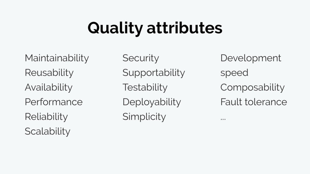 Quality attributes Maintainability Reusability ...