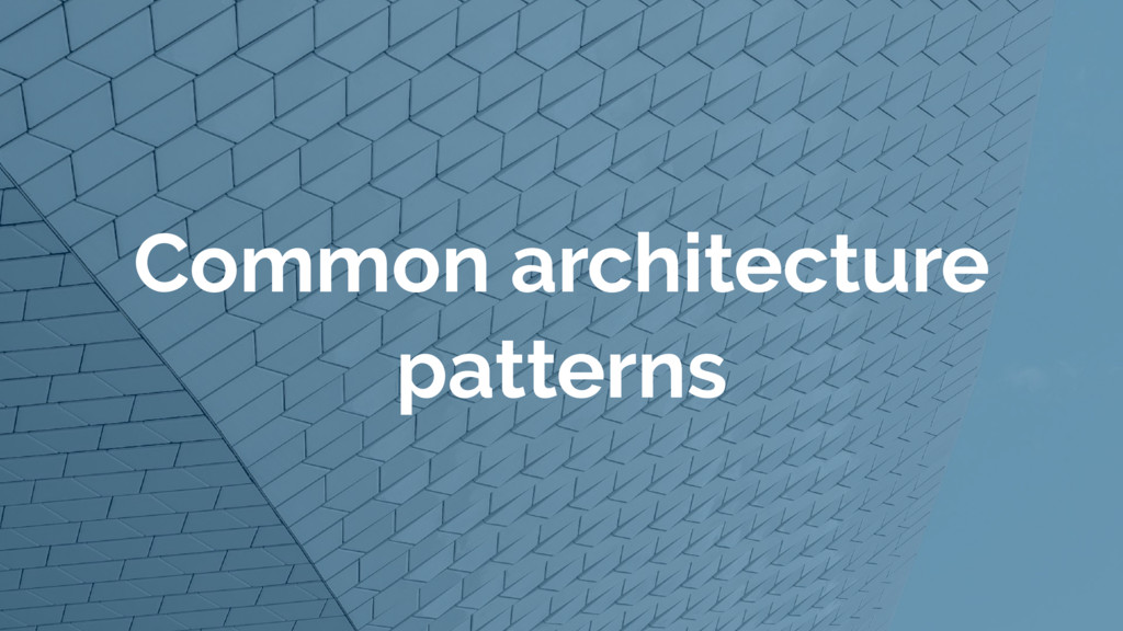 Common architecture patterns