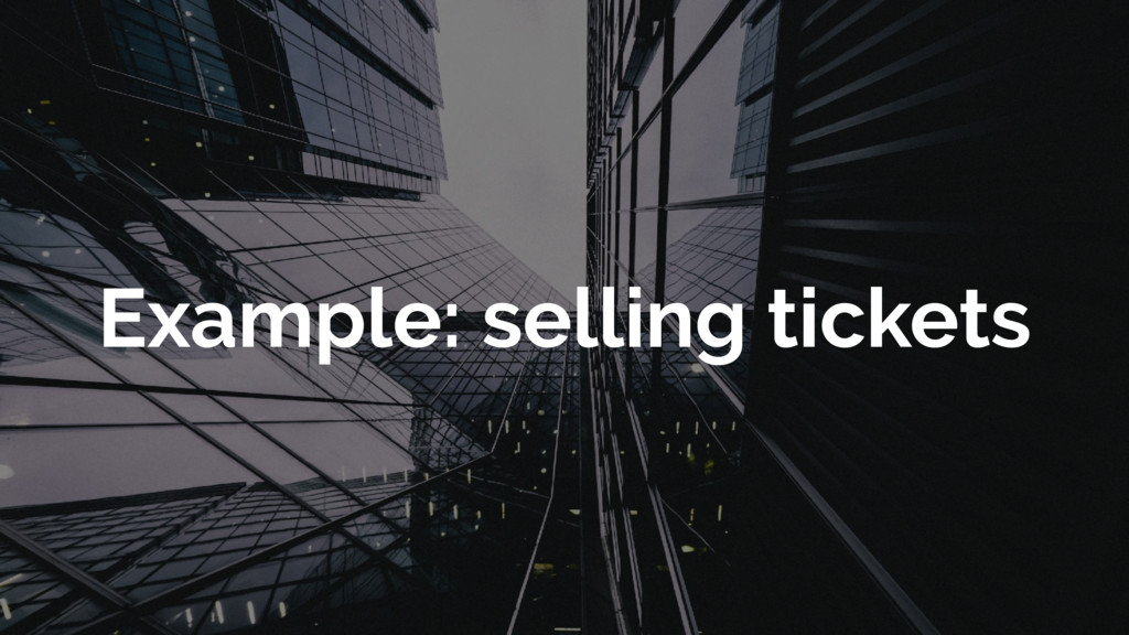 Example: selling tickets
