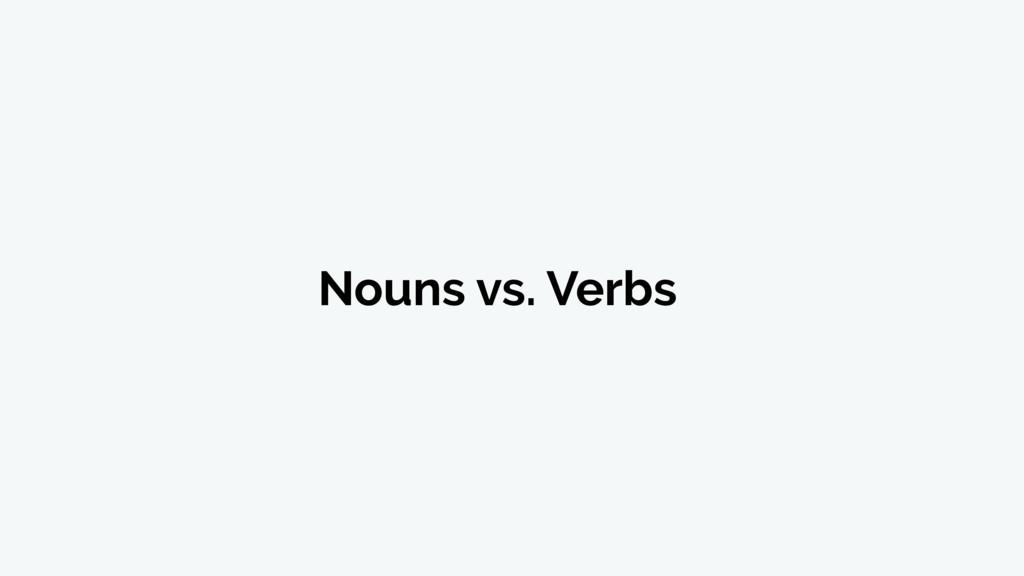 Nouns vs. Verbs
