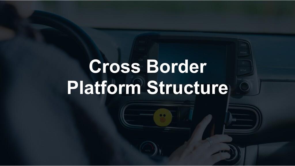 Cross Border Platform Structure