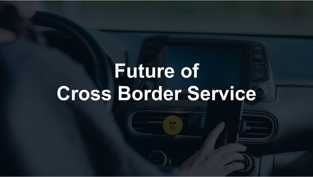 Future of Cross Border Service