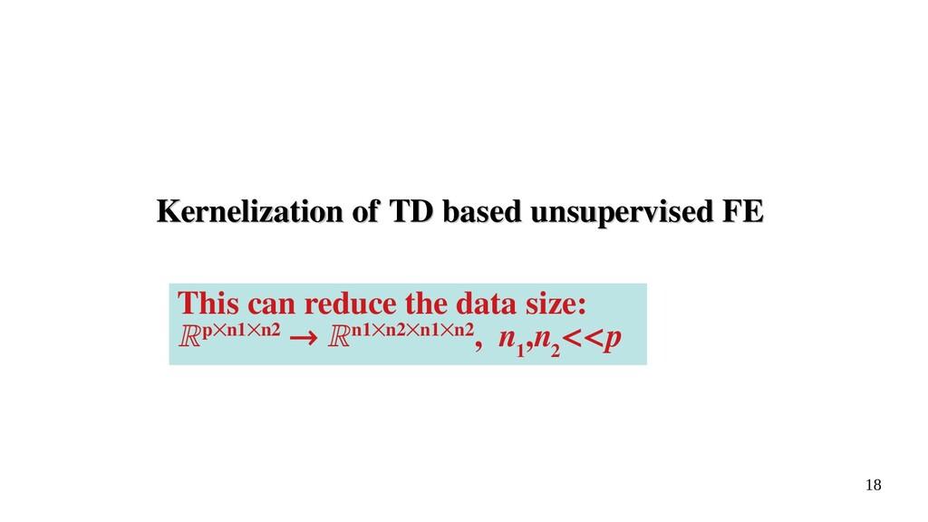 18 Kernelization of TD based unsupervised FE Ke...