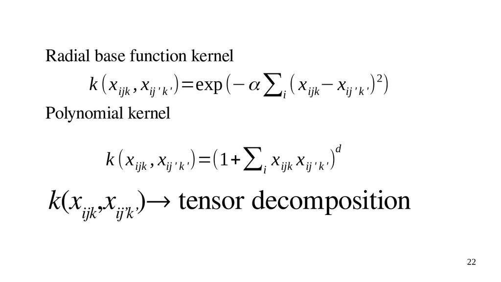 22 k (x ijk , x ij ' k ' )=exp(−α∑i ( x ijk −x ...