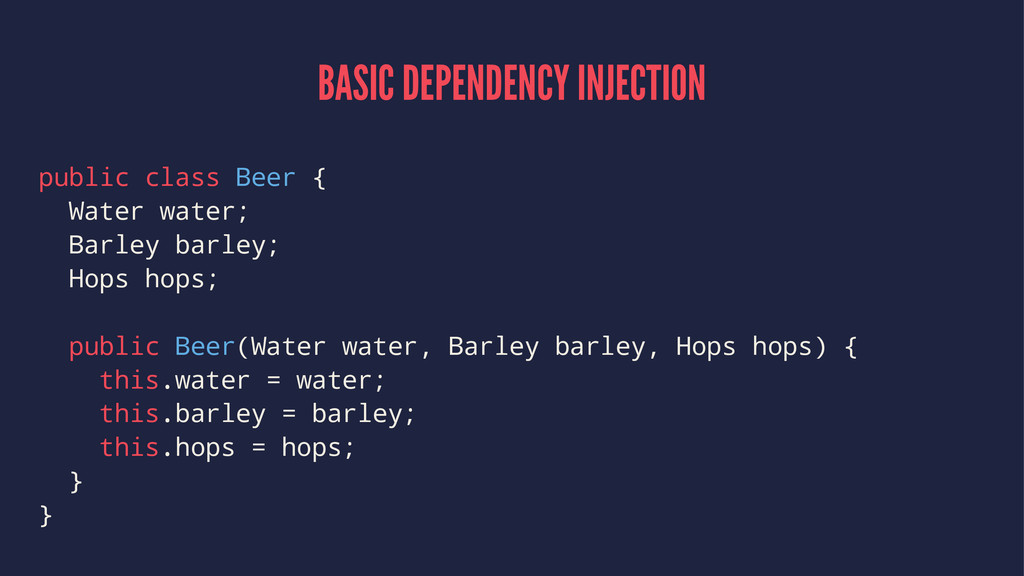 BASIC DEPENDENCY INJECTION public class Beer { ...