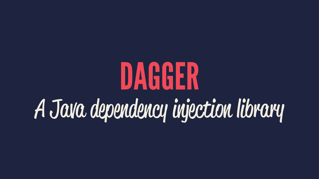 DAGGER A Java dependency injection library