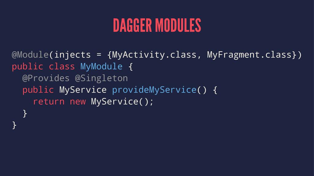 DAGGER MODULES @Module(injects = {MyActivity.cl...