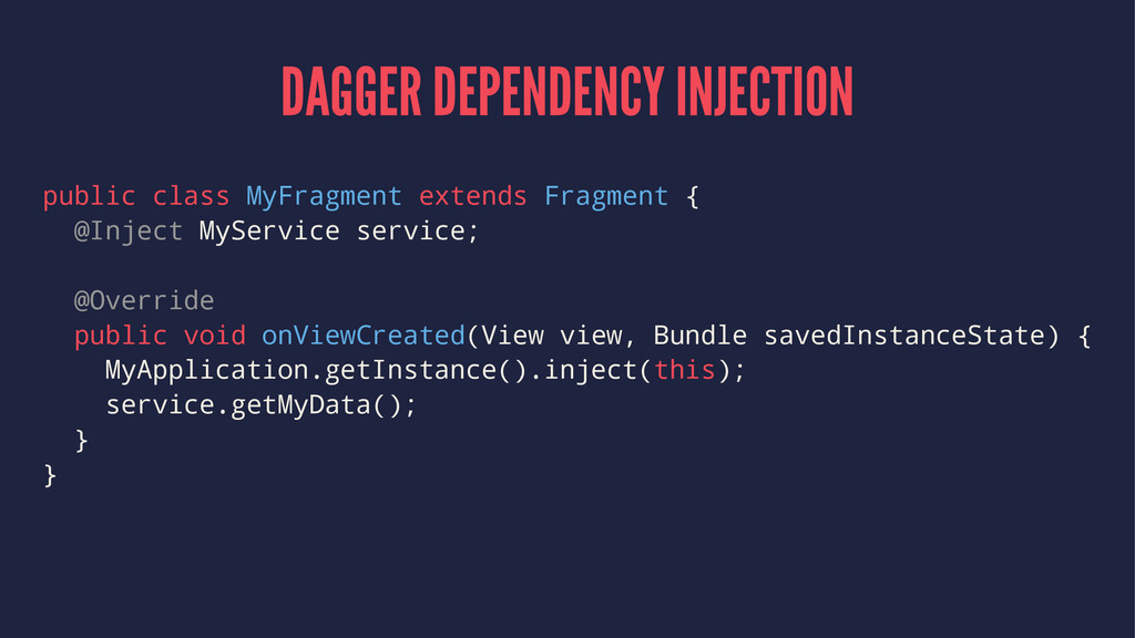 DAGGER DEPENDENCY INJECTION public class MyFrag...
