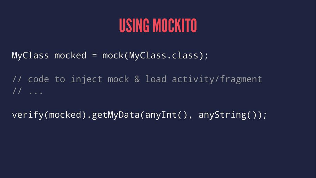 USING MOCKITO MyClass mocked = mock(MyClass.cla...