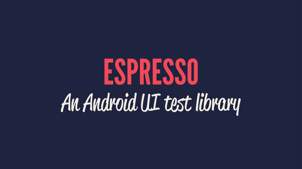 ESPRESSO An Android UI test library