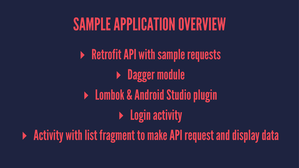 SAMPLE APPLICATION OVERVIEW ▸ Retrofit API with...