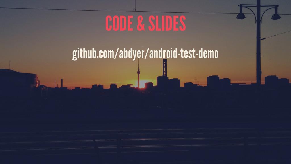 CODE & SLIDES github.com/abdyer/android-test-de...