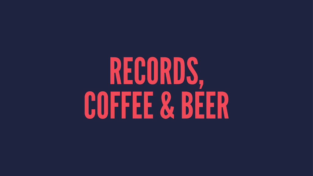 RECORDS, COFFEE & BEER