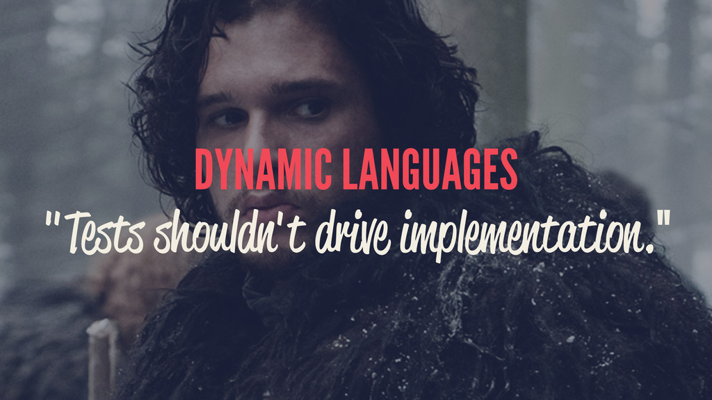 "DYNAMIC LANGUAGES ""Tests shouldn't drive implem..."