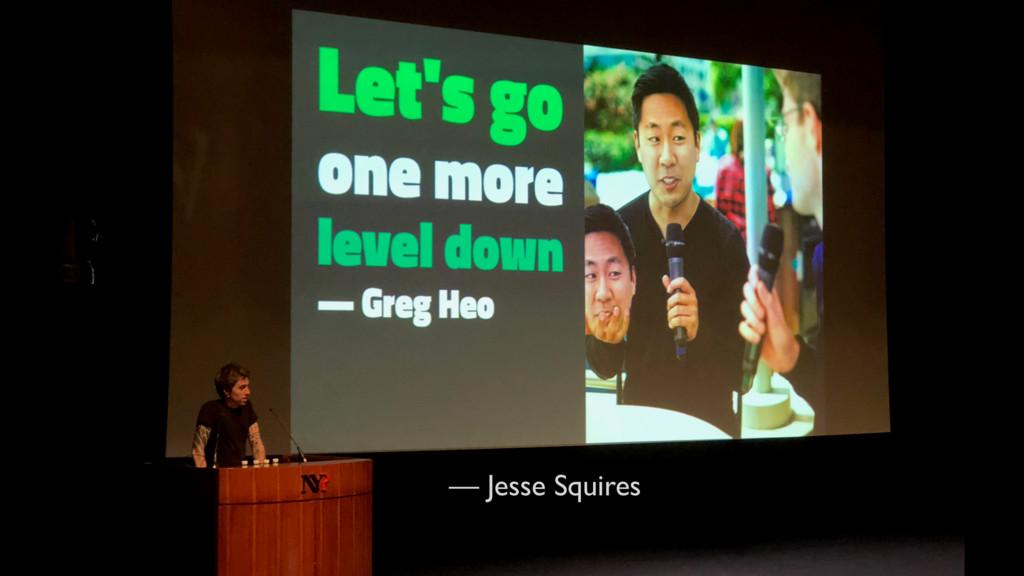 — Jesse Squires