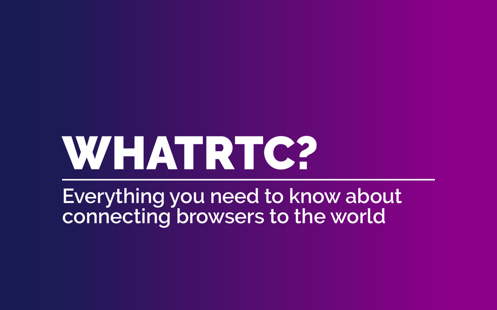 WHATRTC? Everything you need to know about conn...