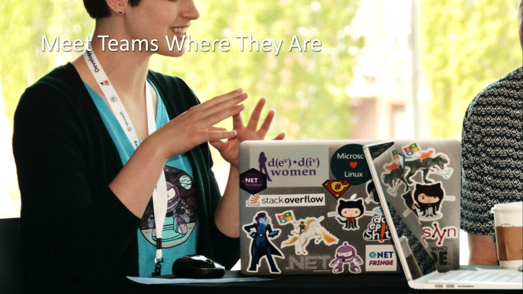 Meet Teams Where They Are
