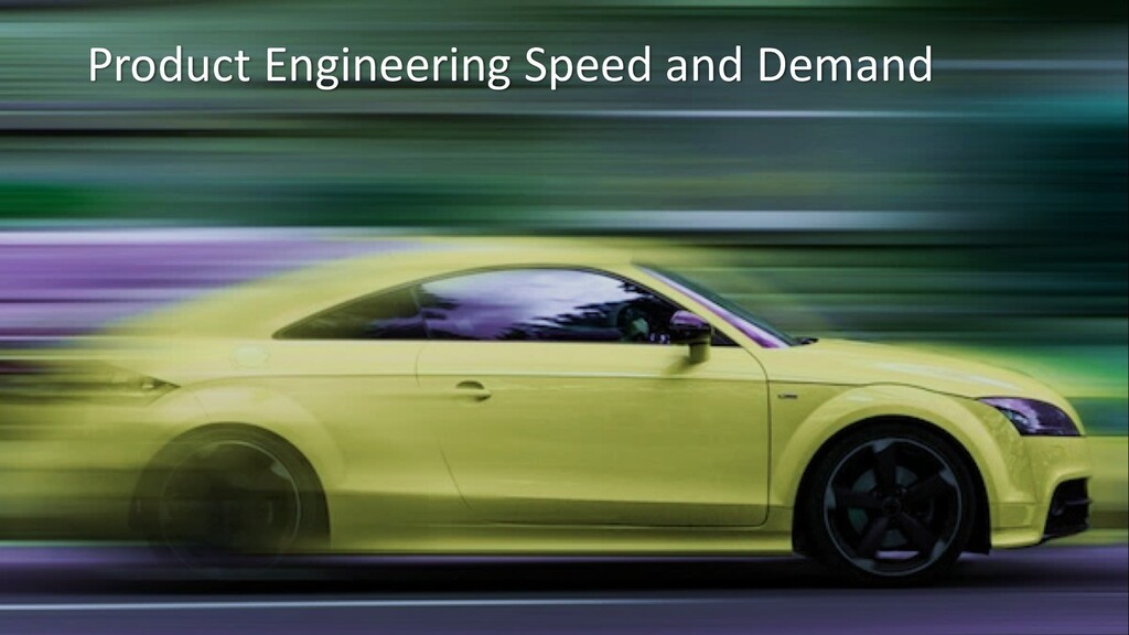 Product Engineering Speed and Demand