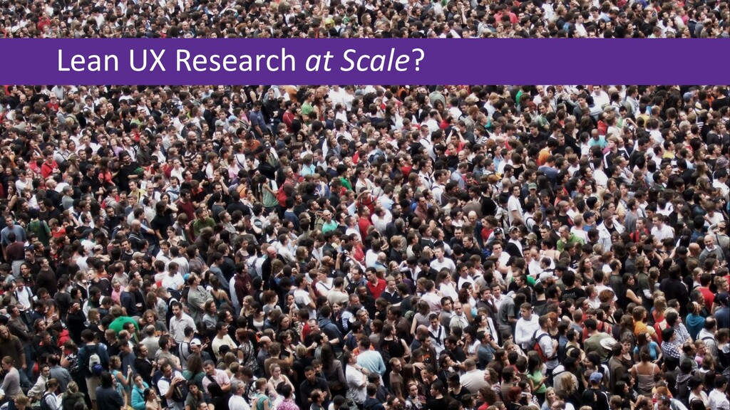 Lean UX Research at Scale?