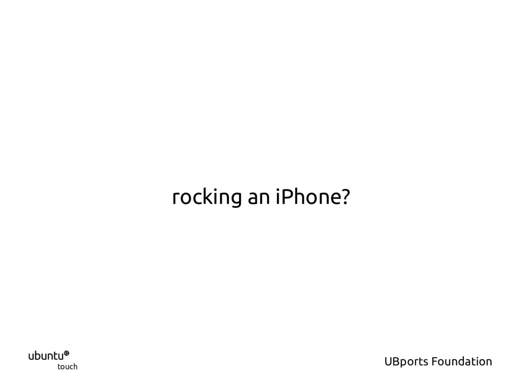  touch UBports Foundation rocking an iPhone?
