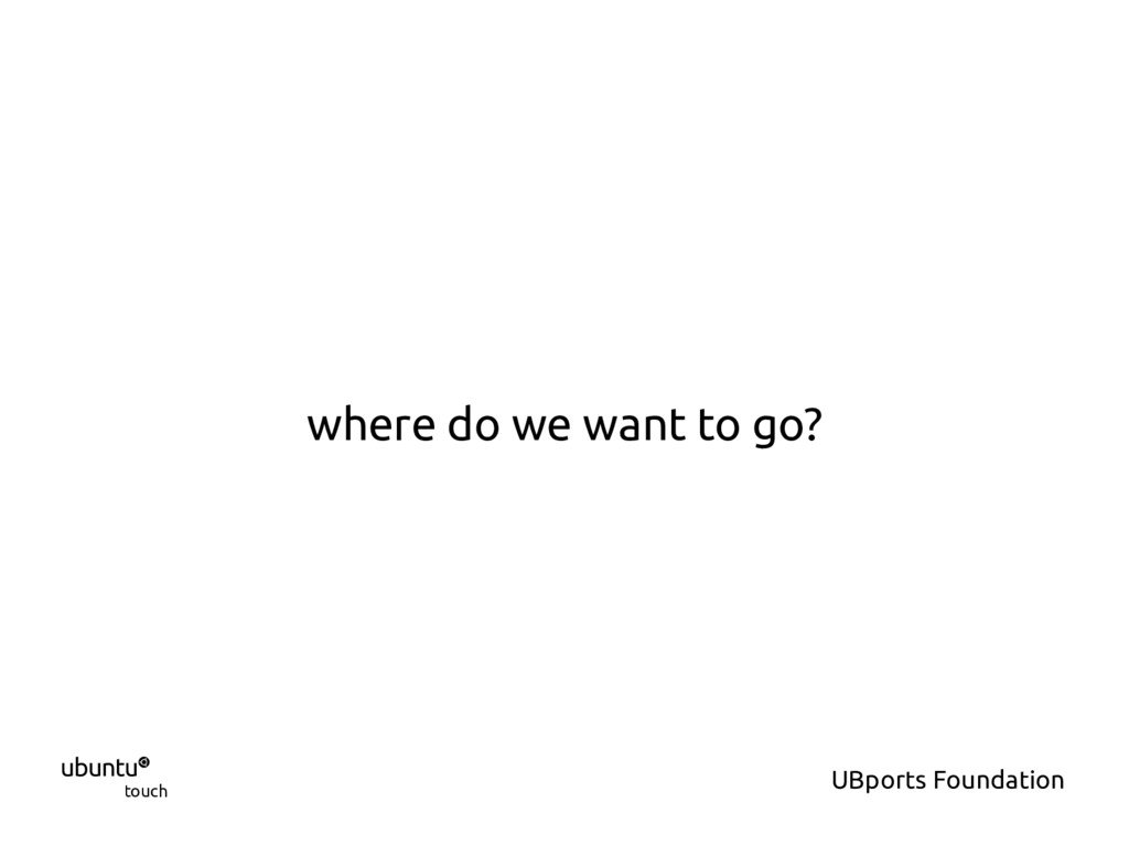  touch UBports Foundation where do we want to ...
