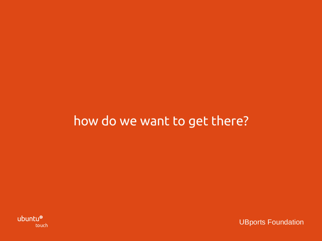  touch UBports Foundation how do we want to ge...