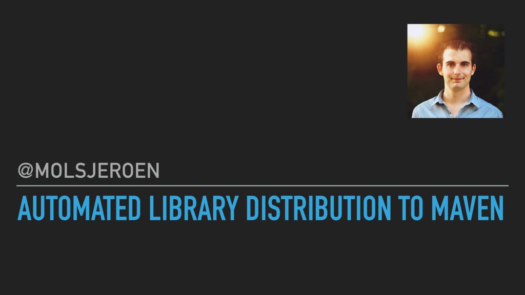 AUTOMATED LIBRARY DISTRIBUTION TO MAVEN @MOLSJE...