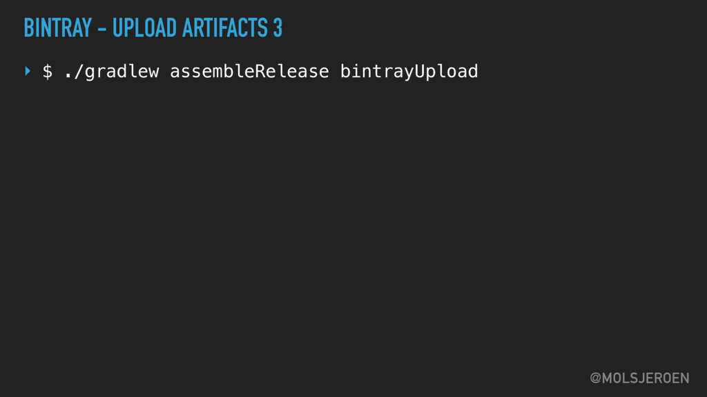 @MOLSJEROEN BINTRAY - UPLOAD ARTIFACTS 3 ‣ $ ./...
