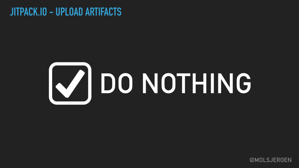 @MOLSJEROEN JITPACK.IO - UPLOAD ARTIFACTS DO NO...
