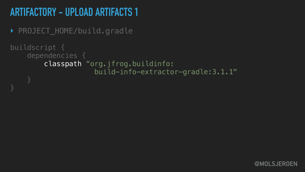 @MOLSJEROEN ARTIFACTORY - UPLOAD ARTIFACTS 1 ‣ ...