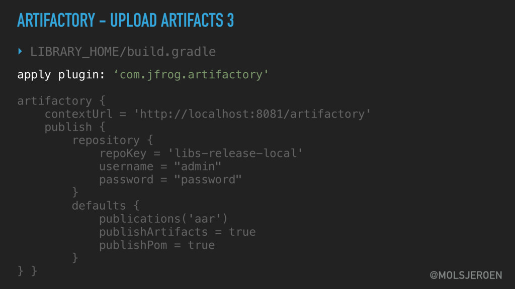 @MOLSJEROEN ARTIFACTORY - UPLOAD ARTIFACTS 3 ‣ ...