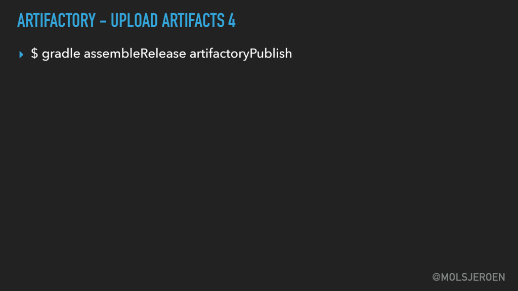@MOLSJEROEN ARTIFACTORY - UPLOAD ARTIFACTS 4 ▸ ...