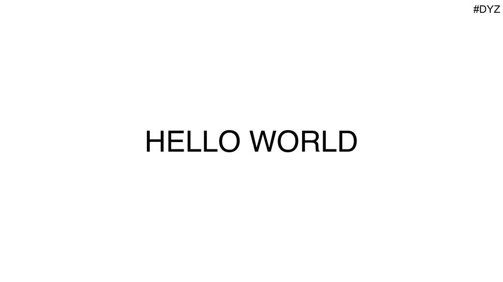HELLO WORLD #DYZ