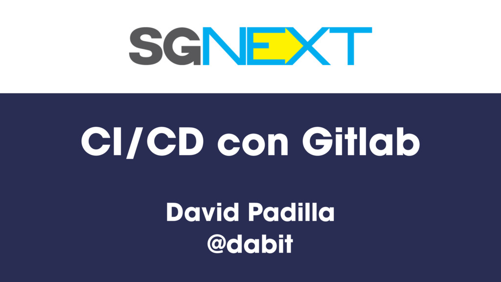 CI/CD con Gitlab David Padilla @dabit