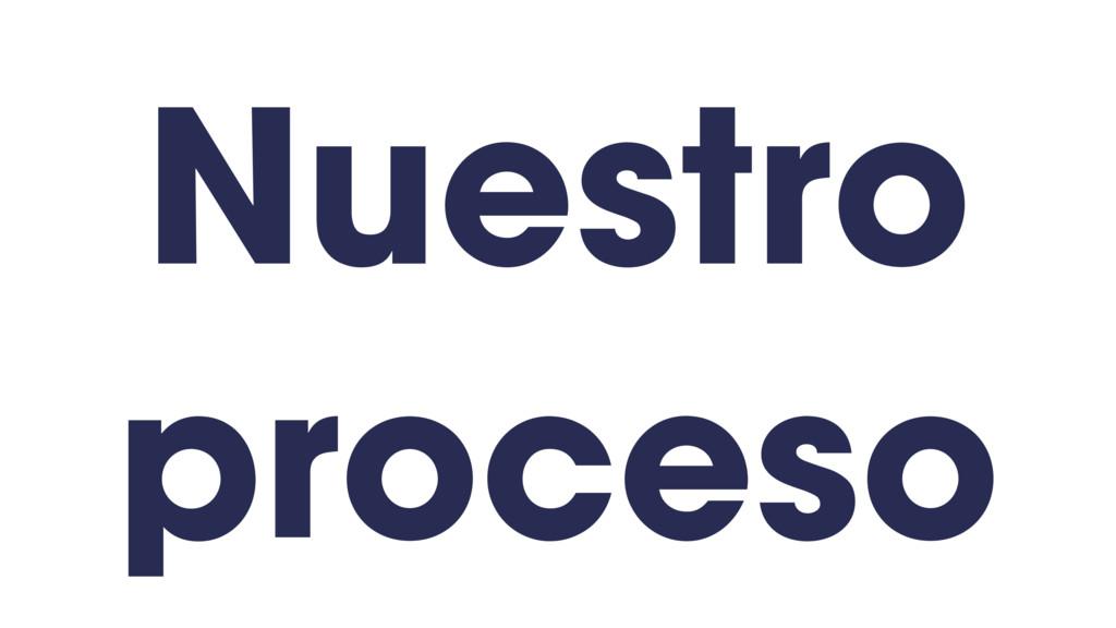 Nuestro proceso