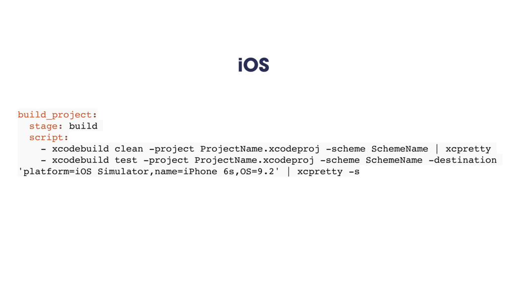 iOS build_project: stage: build script: - xcode...
