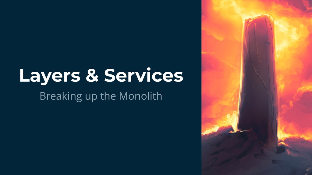 Breaking up the Monolith Layers & Services Brea...