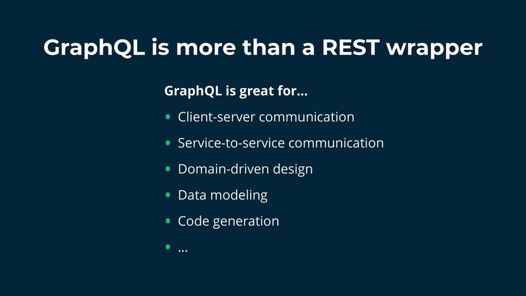 GraphQL is more than a REST wrapper GraphQL is ...